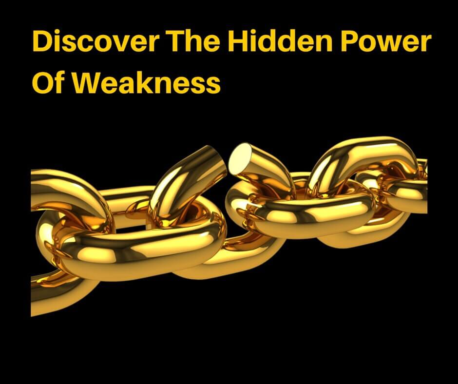 Discover The Hidden Power Of Weakness