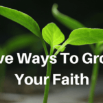 Five Ways To Grow Your Faith!