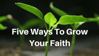 Five Ways To Grow Your Faith!